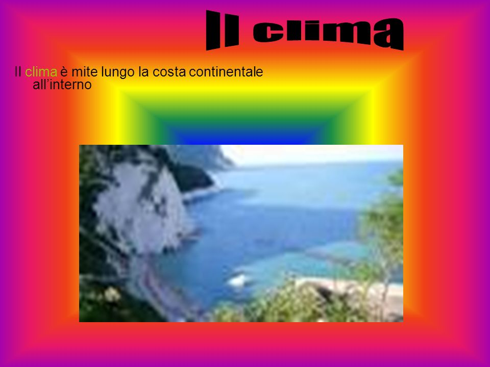 Il clima Il clima è mite lungo la costa continentale all'interno