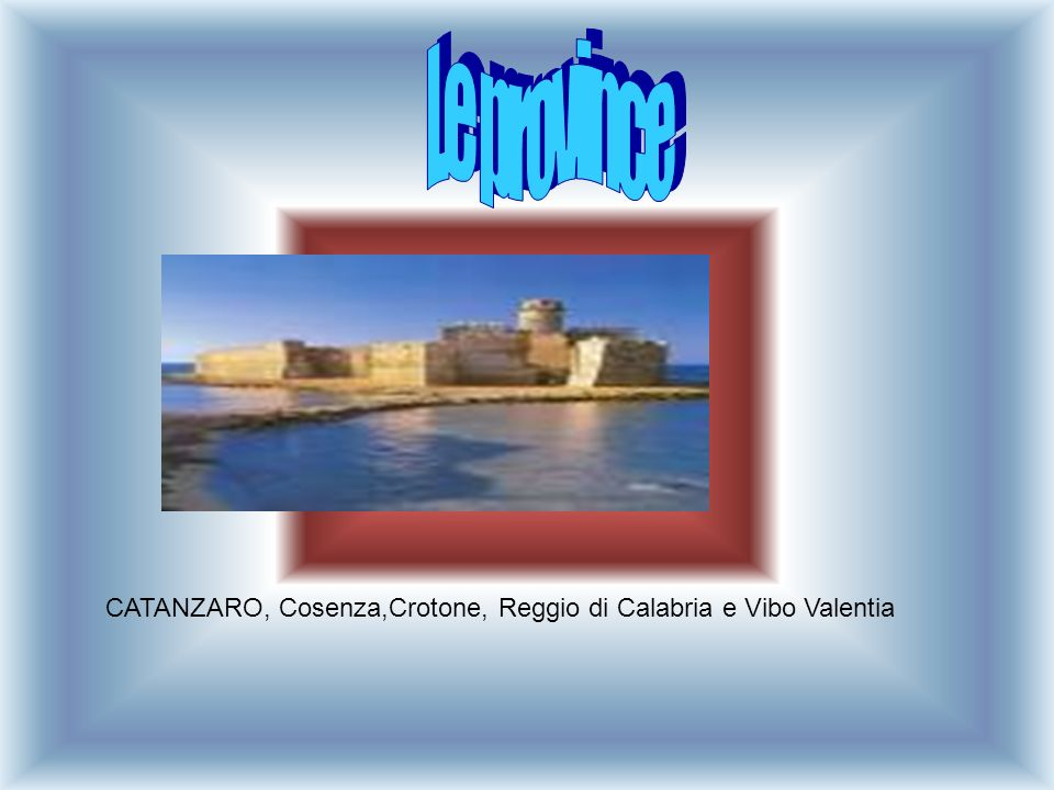 Le province CATANZARO, Cosenza,Crotone, Reggio di Calabria e Vibo Valentia