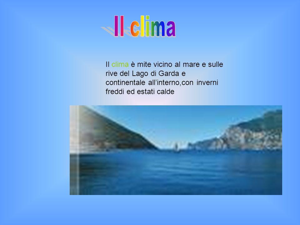 Il clima Il clima è mite vicino al mare e sulle rive del Lago di Garda e continentale all'interno,con inverni freddi ed estati calde.