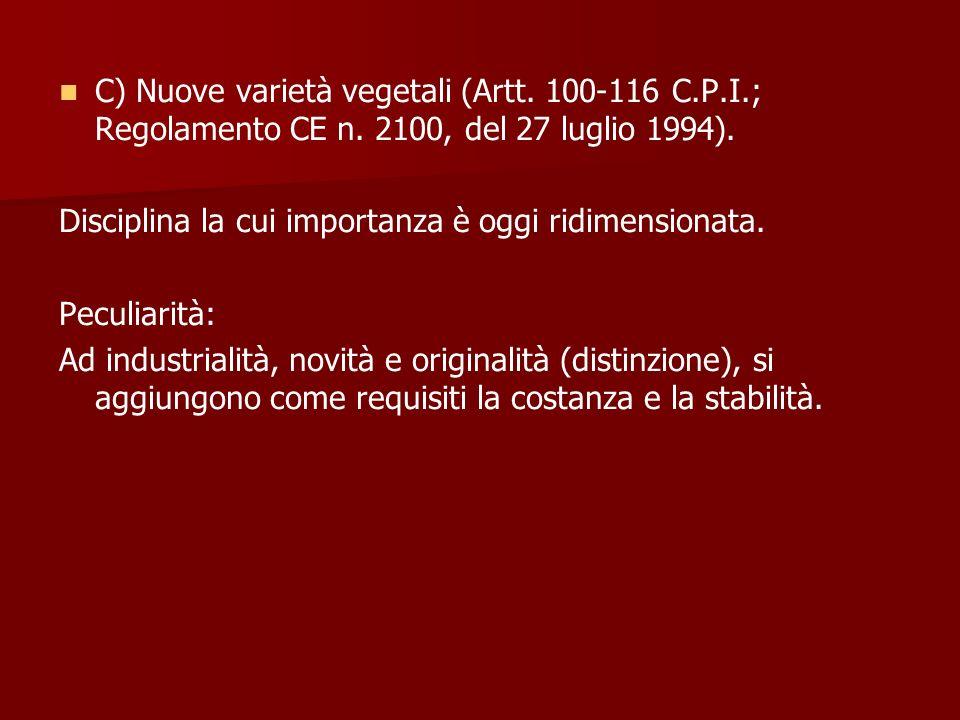 C) Nuove varietà vegetali (Artt. 100-116 C. P. I. ; Regolamento CE n