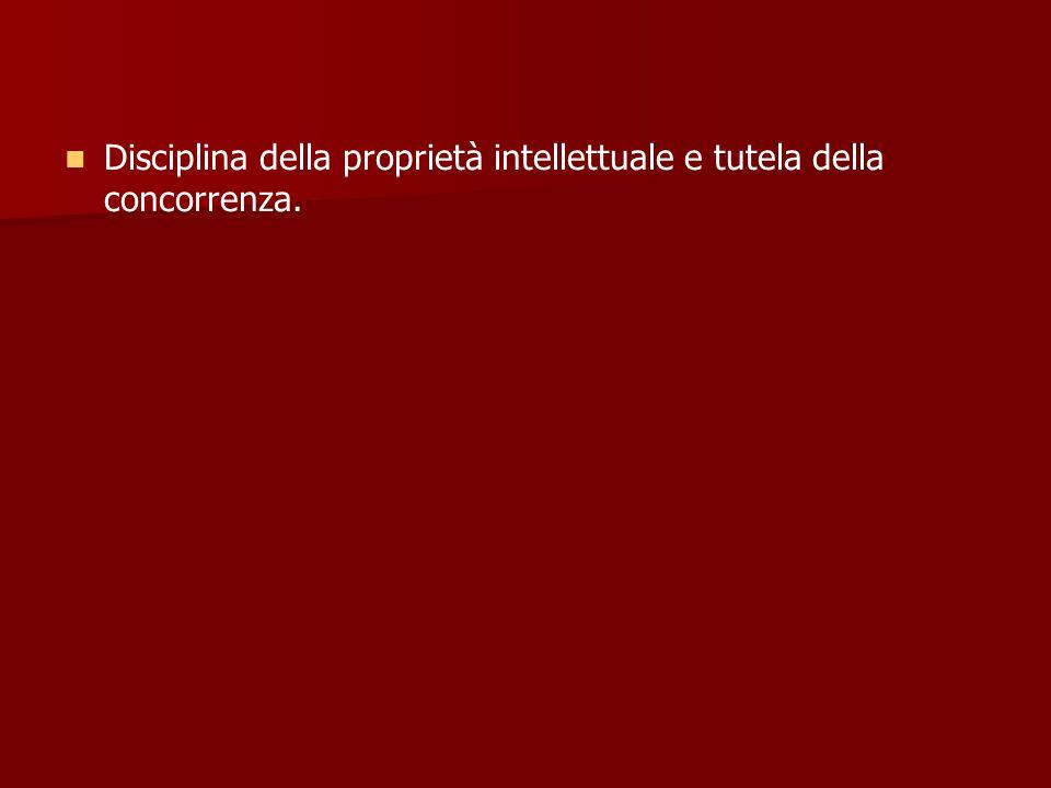 Disciplina della proprietà intellettuale e tutela della concorrenza.