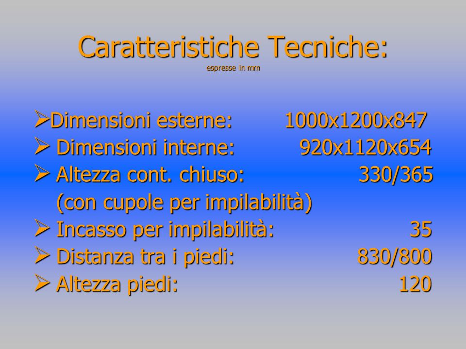Caratteristiche Tecniche: espresse in mm
