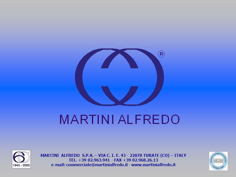 MARTINI ALFREDO S.P.A. – VIA C. I. E. 43 - 22078 TURATE (CO) – ITALY