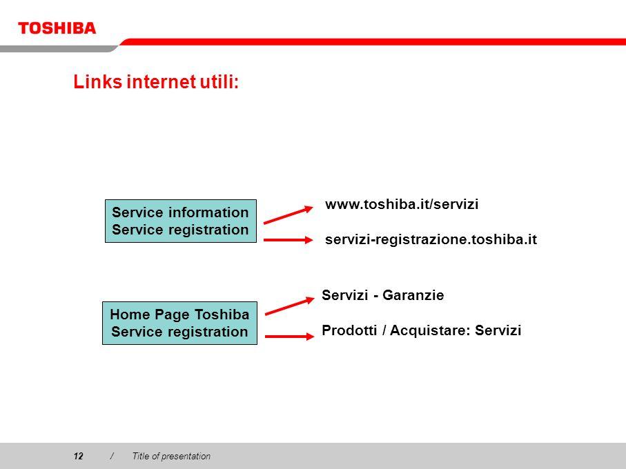 Links internet utili: www.toshiba.it/servizi Service information
