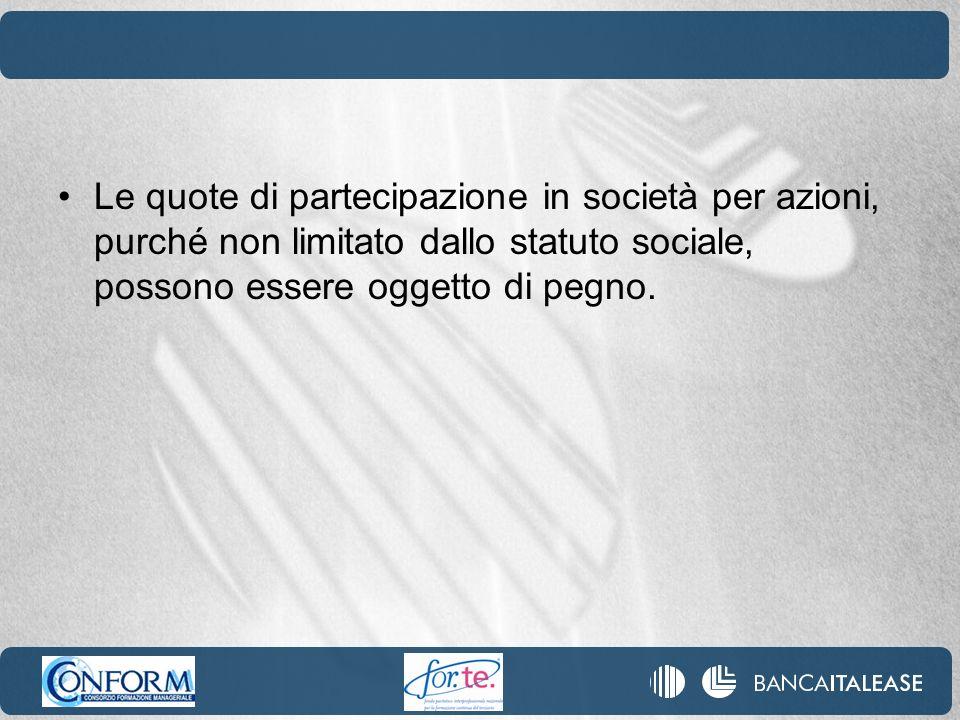 Le quote di partecipazione in società per azioni, purché non limitato dallo statuto sociale, possono essere oggetto di pegno.
