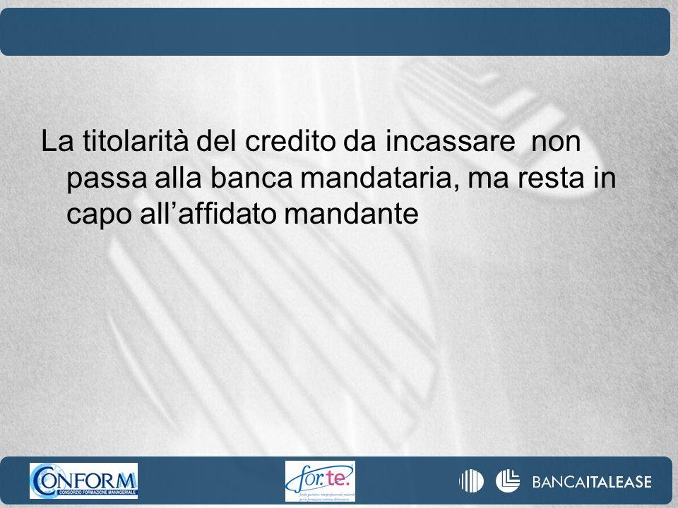 La titolarità del credito da incassare non passa alla banca mandataria, ma resta in capo all'affidato mandante