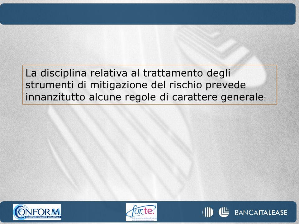 La disciplina relativa al trattamento degli strumenti di mitigazione del rischio prevede innanzitutto alcune regole di carattere generale:
