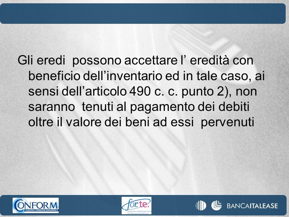 Gli eredi possono accettare l' eredità con beneficio dell'inventario ed in tale caso, ai sensi dell'articolo 490 c.