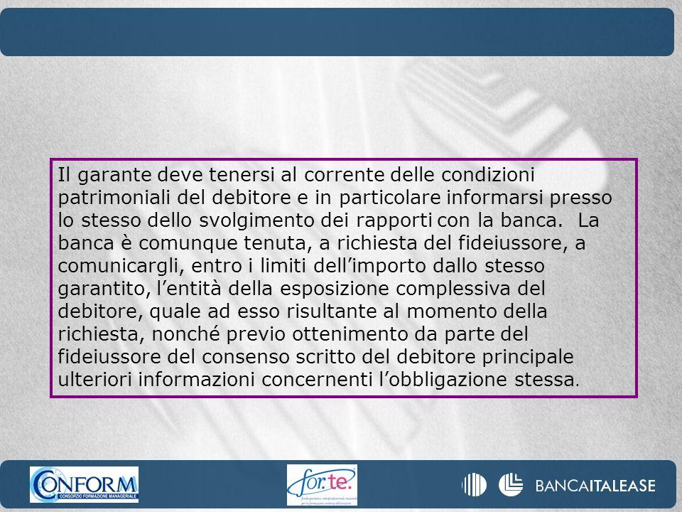 Il garante deve tenersi al corrente delle condizioni patrimoniali del debitore e in particolare informarsi presso lo stesso dello svolgimento dei rapporti con la banca.