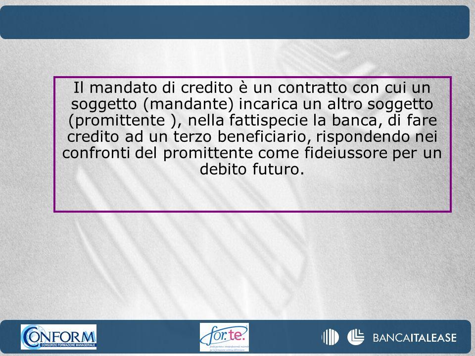 Il mandato di credito è un contratto con cui un soggetto (mandante) incarica un altro soggetto (promittente ), nella fattispecie la banca, di fare credito ad un terzo beneficiario, rispondendo nei confronti del promittente come fideiussore per un debito futuro.