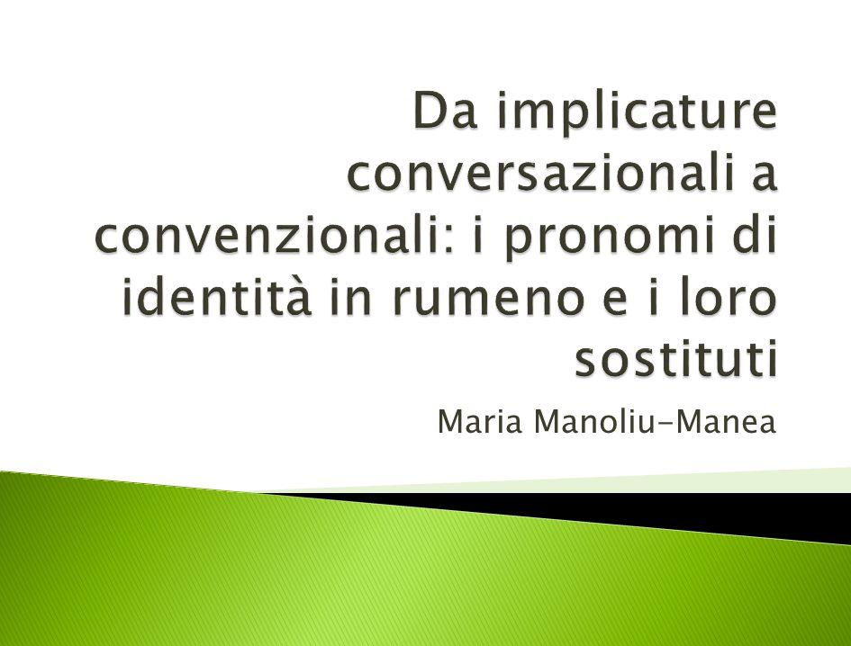 Da implicature conversazionali a convenzionali: i pronomi di identità in rumeno e i loro sostituti