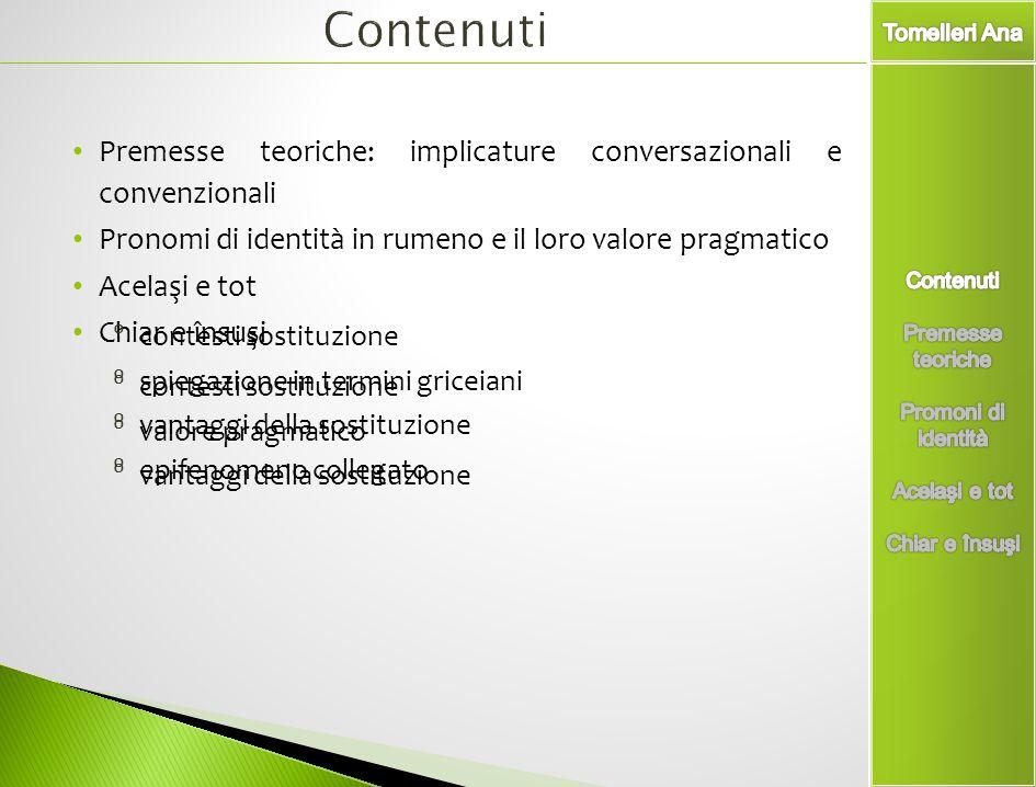 Contenuti Premesse teoriche: implicature conversazionali e convenzionali. Pronomi di identità in rumeno e il loro valore pragmatico.