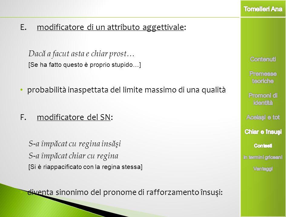 E. modificatore di un attributo aggettivale: