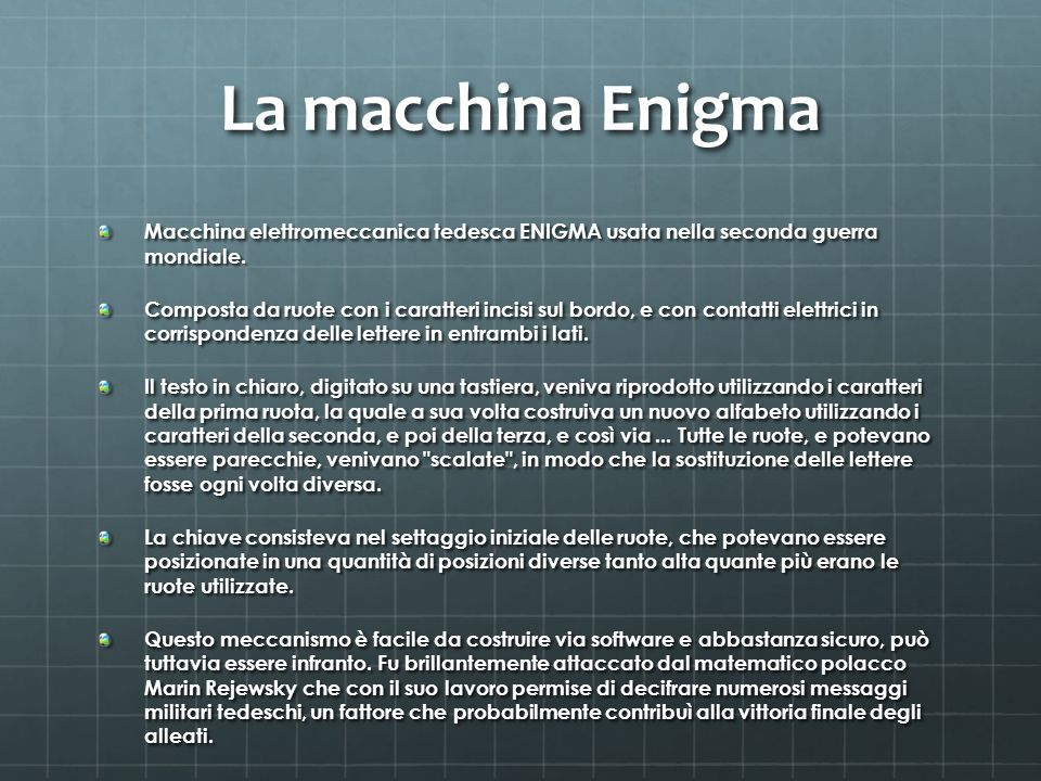 La macchina Enigma Macchina elettromeccanica tedesca ENIGMA usata nella seconda guerra mondiale.
