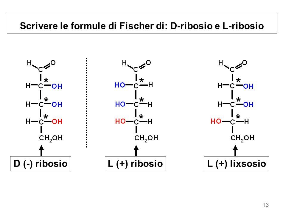 Scrivere le formule di Fischer di: D-ribosio e L-ribosio
