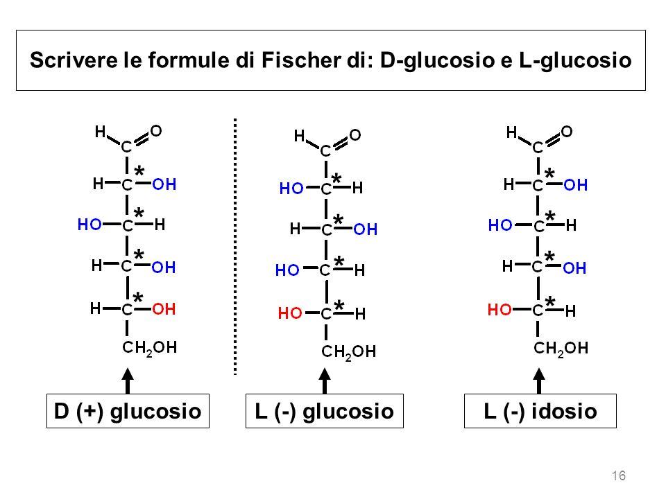 Scrivere le formule di Fischer di: D-glucosio e L-glucosio