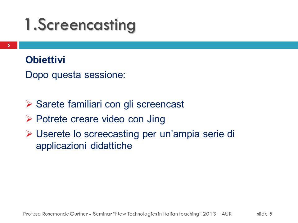1.Screencasting Obiettivi Dopo questa sessione: