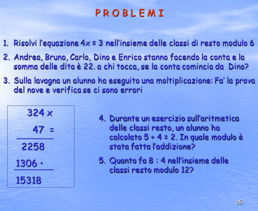 P R O B L E M I Risolvi l'equazione 4x = 3 nell'insieme delle classi di resto modulo 6.