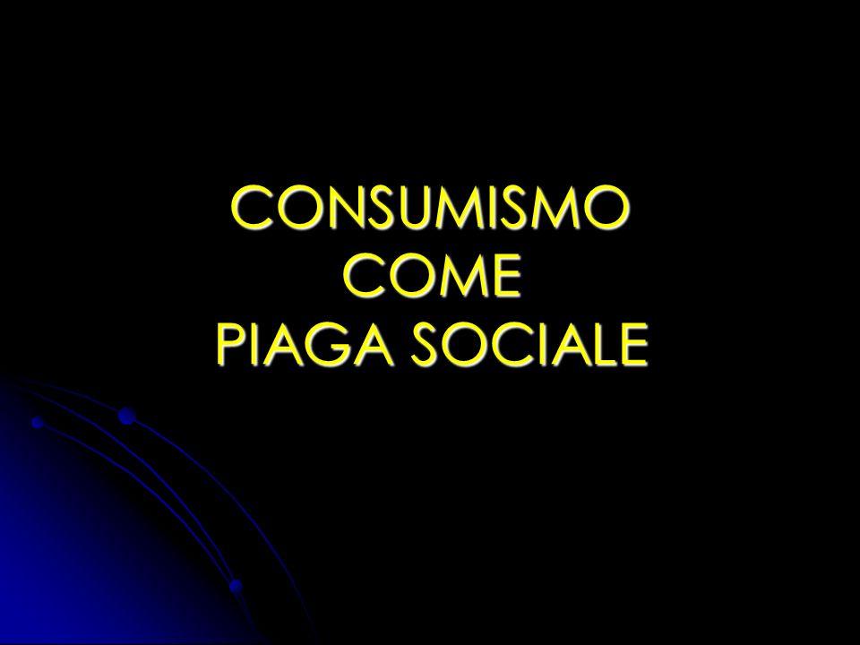 CONSUMISMO COME PIAGA SOCIALE