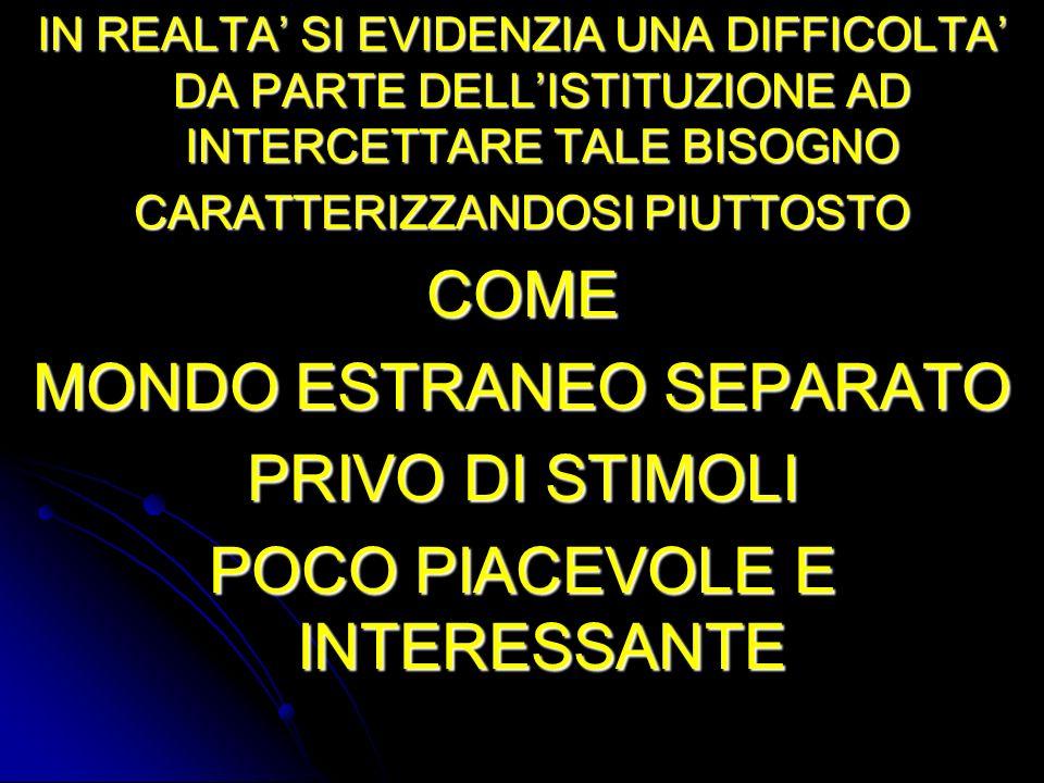 MONDO ESTRANEO SEPARATO PRIVO DI STIMOLI POCO PIACEVOLE E INTERESSANTE