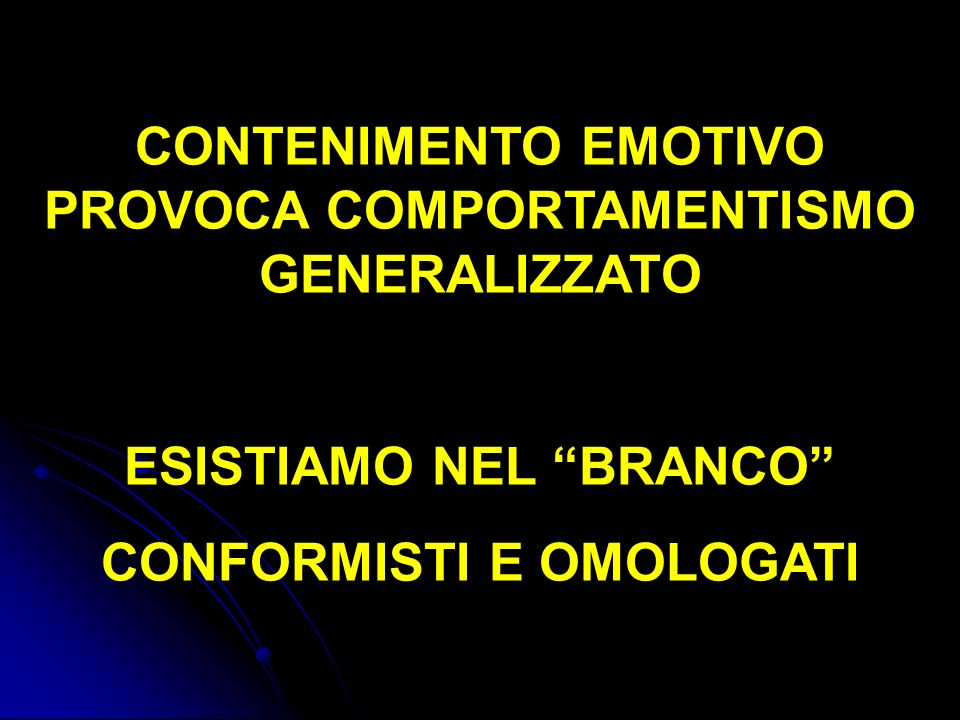 CONTENIMENTO EMOTIVO PROVOCA COMPORTAMENTISMO GENERALIZZATO