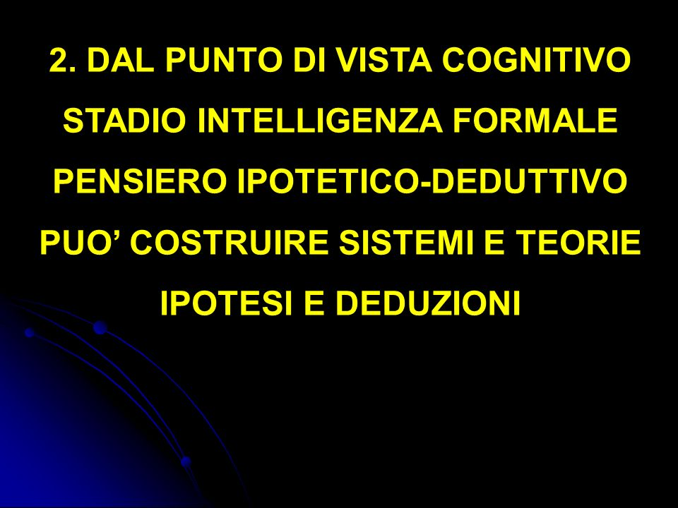 DAL PUNTO DI VISTA COGNITIVO STADIO INTELLIGENZA FORMALE