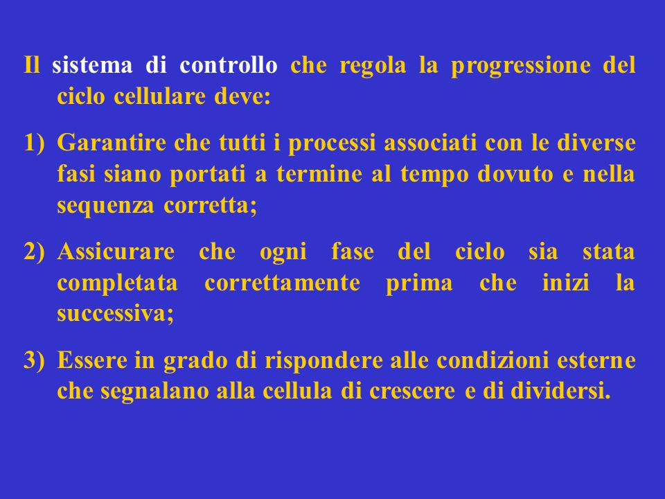 Il sistema di controllo che regola la progressione del ciclo cellulare deve: