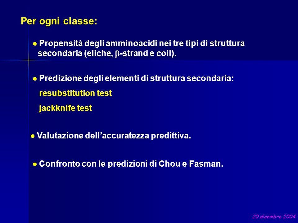 Per ogni classe: ● Propensità degli amminoacidi nei tre tipi di struttura secondaria (eliche, b-strand e coil).