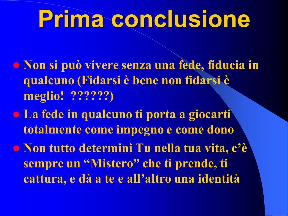Prima conclusione Non si può vivere senza una fede, fiducia in qualcuno (Fidarsi è bene non fidarsi è meglio! )