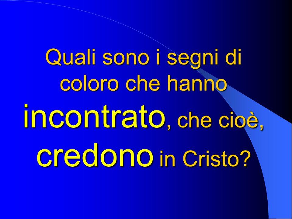 Quali sono i segni di coloro che hanno incontrato, che cioè, credono in Cristo