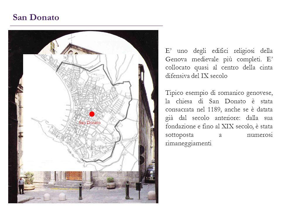 San Donato E' uno degli edifici religiosi della Genova medievale più completi. E' collocato quasi al centro della cinta difensiva del IX secolo.