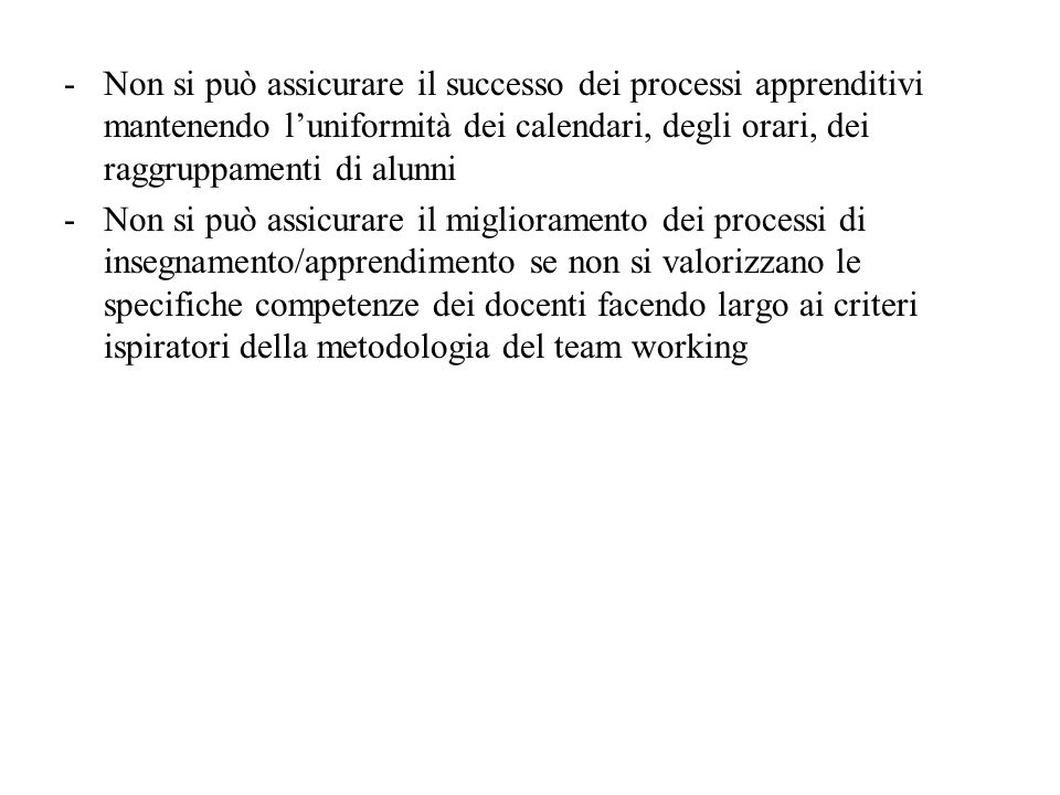 Non si può assicurare il successo dei processi apprenditivi mantenendo l'uniformità dei calendari, degli orari, dei raggruppamenti di alunni