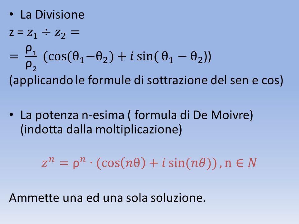 La Divisione z = 𝑧 1 ÷ 𝑧 2 = = ρ 1 ρ 2 ( cos (θ 1 − θ 2 )+𝑖 sin( θ 1 − θ 2 )) (applicando le formule di sottrazione del sen e cos)