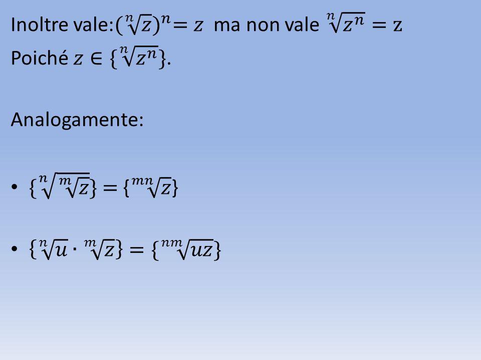 Inoltre vale: ( 𝑛 𝑧 ) 𝑛 =𝑧 ma non vale 𝑛 𝑧 𝑛 =z