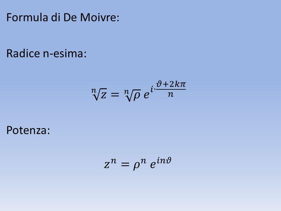 Formula di De Moivre: Radice n-esima: 𝑛 𝑧 = 𝑛 𝜌 𝑒 𝑖∙ 𝜗+2𝑘𝜋 𝑛 Potenza: 𝑧 𝑛 = 𝜌 𝑛 𝑒 𝑖𝑛𝜗