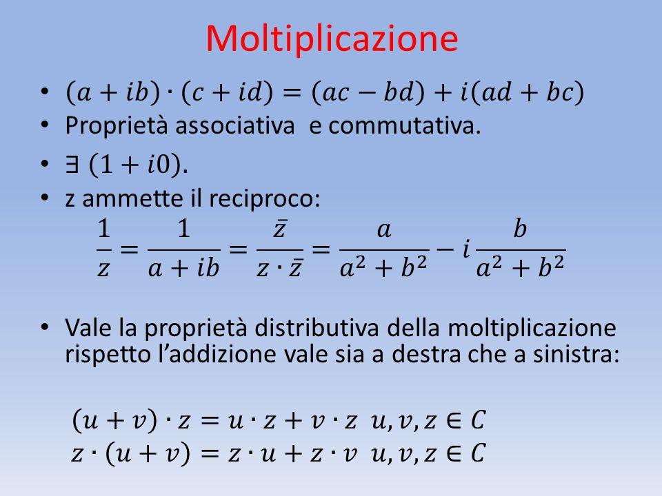 Moltiplicazione 𝑎+𝑖𝑏 ∙ 𝑐+𝑖𝑑 = 𝑎𝑐−𝑏𝑑 +𝑖 𝑎𝑑+𝑏𝑐