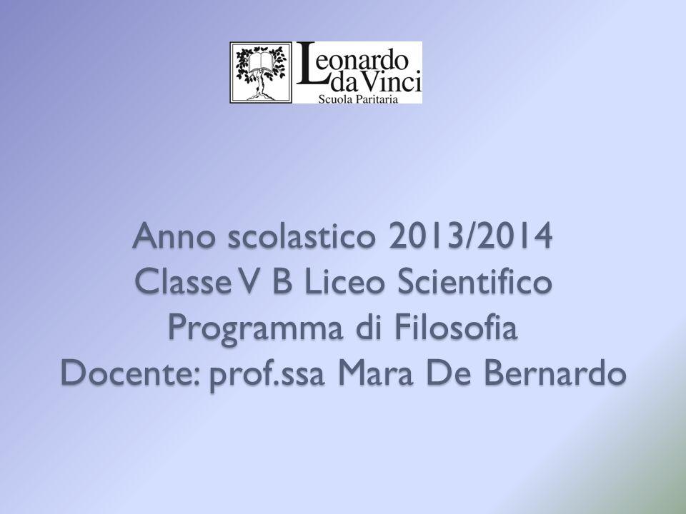 Anno scolastico 2013/2014 Classe V B Liceo Scientifico Programma di Filosofia Docente: prof.ssa Mara De Bernardo