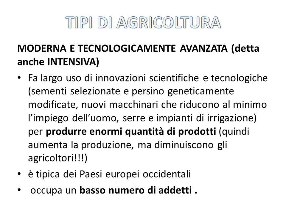 TIPI DI AGRICOLTURA MODERNA E TECNOLOGICAMENTE AVANZATA (detta anche INTENSIVA)