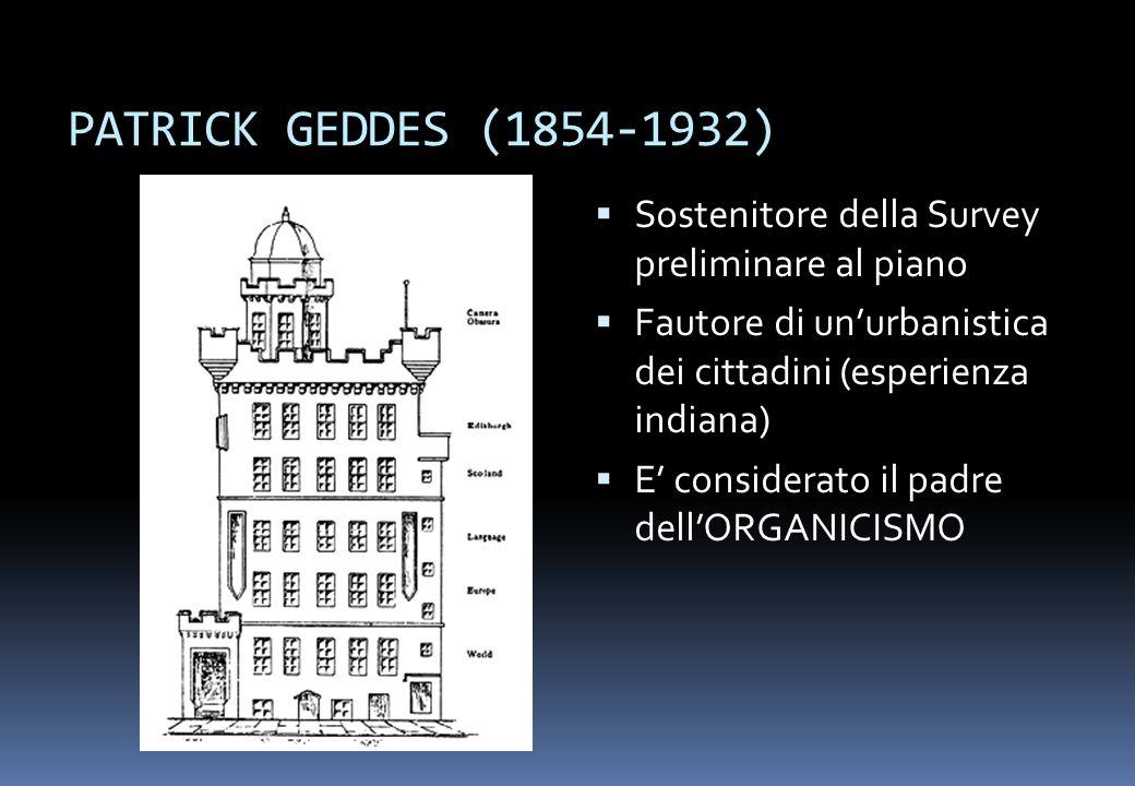 PATRICK GEDDES (1854-1932) Sostenitore della Survey preliminare al piano. Fautore di un'urbanistica dei cittadini (esperienza indiana)