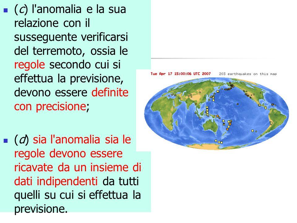 (c) l anomalia e la sua relazione con il susseguente verificarsi del terremoto, ossia le regole secondo cui si effettua la previsione, devono essere definite con precisione;