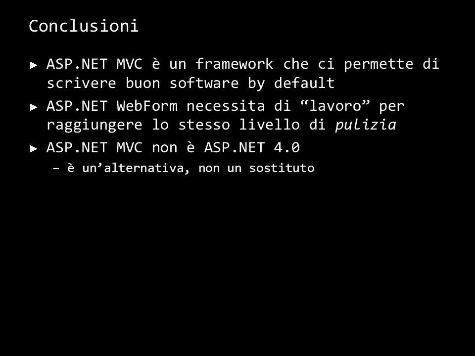 Risorse http://asp.net/mvc/ - Sito ufficiale, con download Beta, sample, video, ecc. http://www.codeplex.com/aspnet - Codice sorgente.