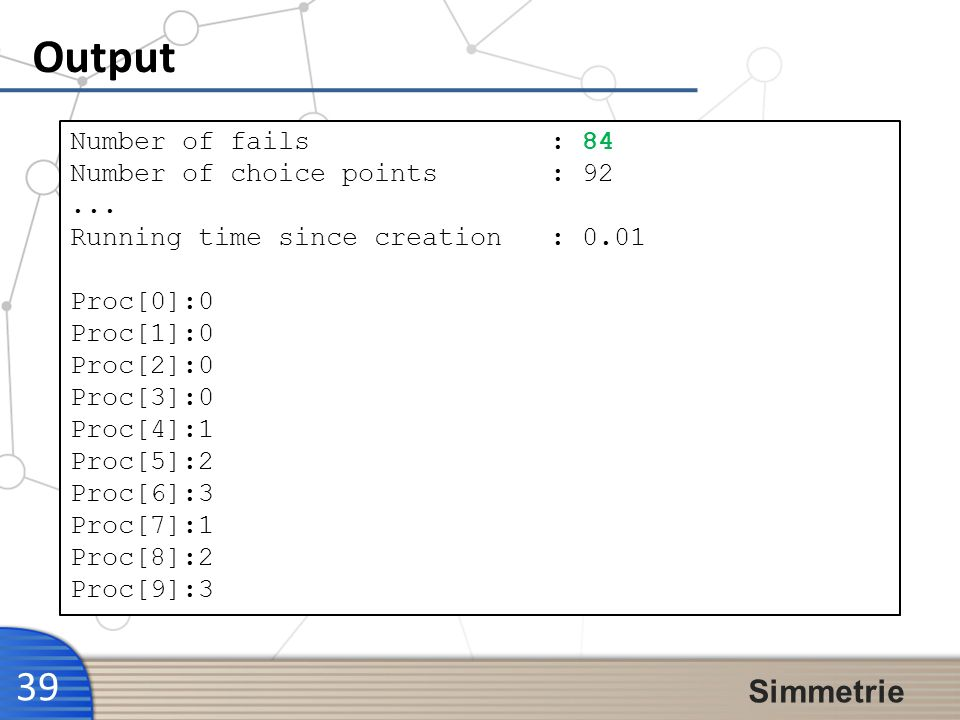 Output Simmetrie Number of fails : 84 Number of choice points : 92 ...