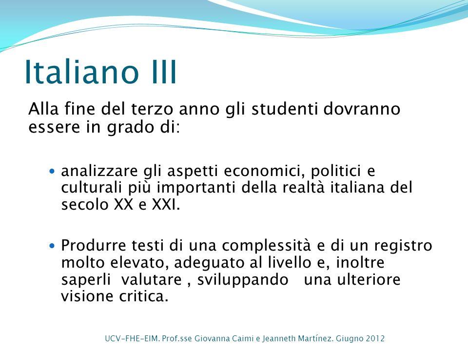 Italiano III Alla fine del terzo anno gli studenti dovranno essere in grado di: