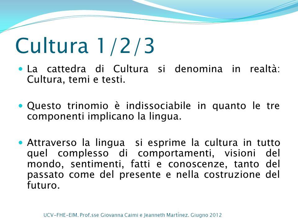 Cultura 1/2/3 La cattedra di Cultura si denomina in realtà: Cultura, temi e testi.