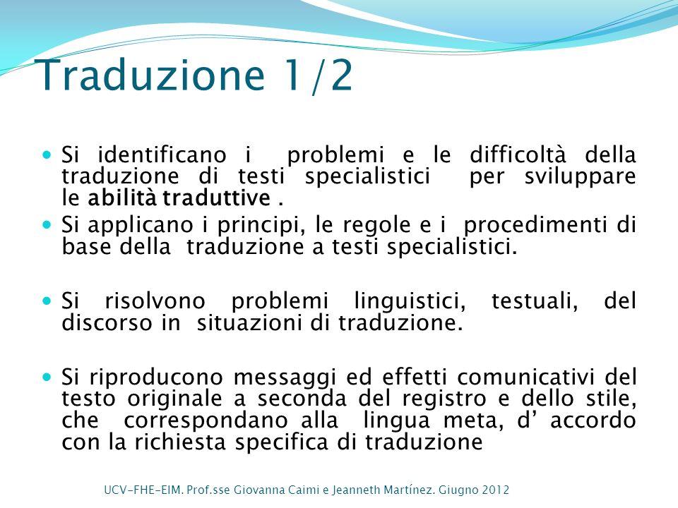 Traduzione 1/2 Si identificano i problemi e le difficoltà della traduzione di testi specialistici per sviluppare le abilità traduttive .