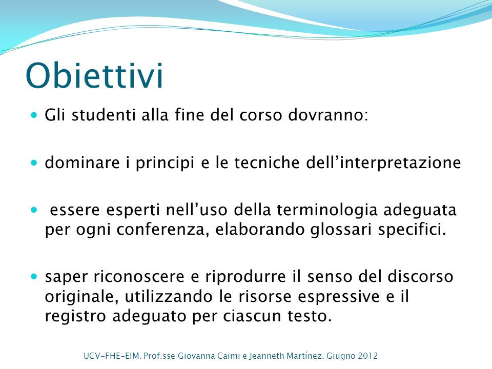 Obiettivi Gli studenti alla fine del corso dovranno: