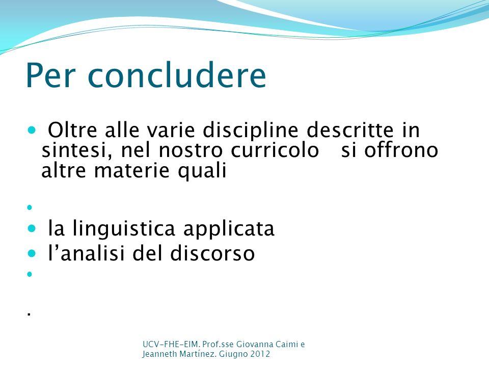 Per concludereOltre alle varie discipline descritte in sintesi, nel nostro curricolo si offrono altre materie quali.
