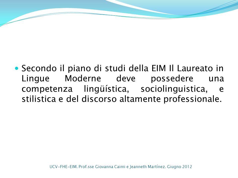 Secondo il piano di studi della EIM Il Laureato in Lingue Moderne deve possedere una competenza lingüística, sociolinguistica, e stilistica e del discorso altamente professionale.