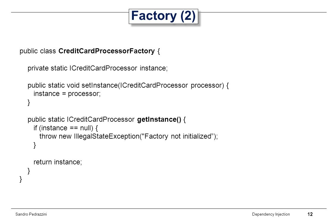 Factory (2) public class CreditCardProcessorFactory {
