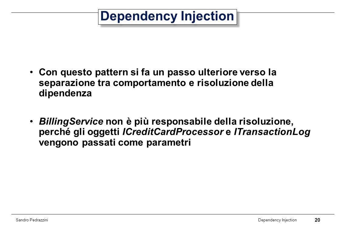 Dependency Injection Con questo pattern si fa un passo ulteriore verso la separazione tra comportamento e risoluzione della dipendenza.